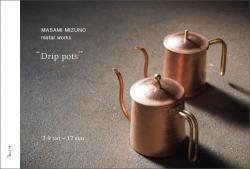 """水野正美 metal works """"Drip pots"""""""