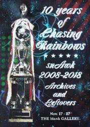 "snAwk ""10 years of Chasing Rainbows""  2008-2018  Archives and Leftovers"