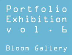 Portfolio Exhibition vol.6 (bloom gallery 2012/2/22-3/4)