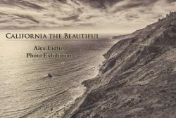 CALIFORNIA THE BEAUTIFUL  Alex Eidlin Photo Exhibition