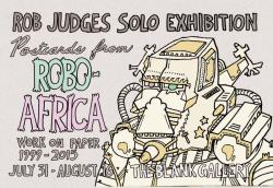 Rob Judges Solo Exhibition : Postcards From ROBO-AFRICA  Work on Paper  1999 – 2015  @ THE blank GALLERY